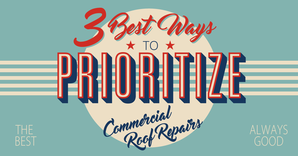3 Best Ways to Prioritize Commercial Roof Repairs