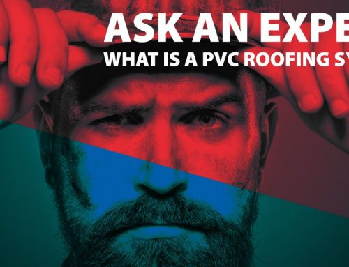 Ask An Expert: What is a PVC Roofing System?